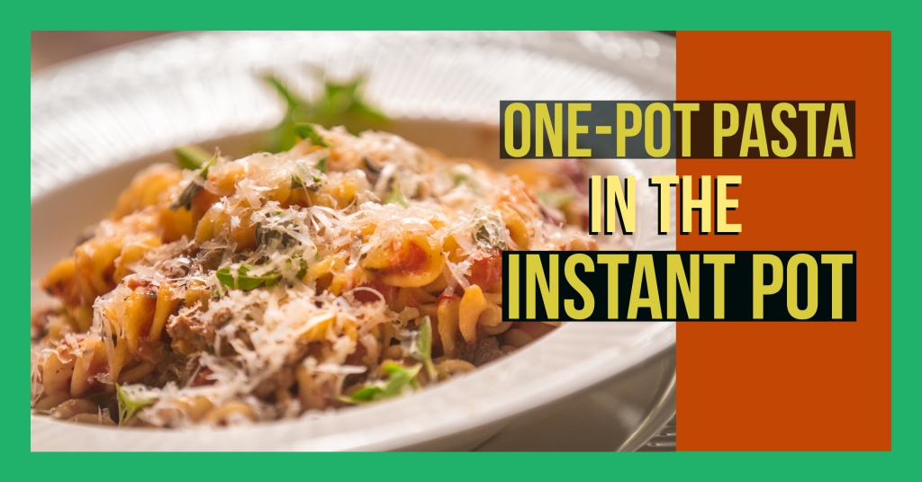 One Pot Pasta in the Instant Pot